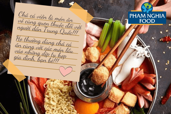 Người Trung Quốc sẽ dùng các loại chả cá ngon cho món lẩu trong những buổi tụ họp, thể hiện cho sự đoàn viên và vui vẻ!