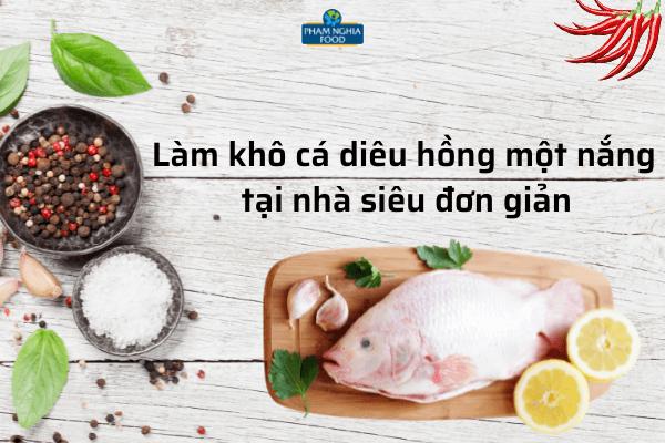 PHAM NGHIA FOOD mách bạn cách làm khô cá diêu hồng một nắng tại nhà siêu đơn giản nhé!